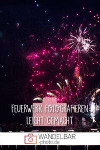 Feuerwerk fotografieren leicht gemacht!