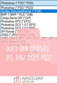Duell der Formate: JPG, RAW oder PSD?