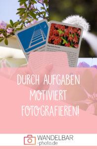 Durch Aufgaben motiviert fotografieren