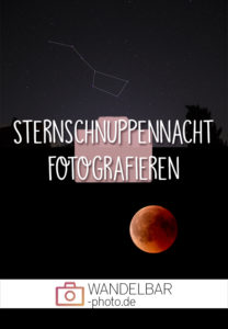 Sterne, Sternschnuppen und Himmelskörper fotografieren leicht gemacht: so gehts!